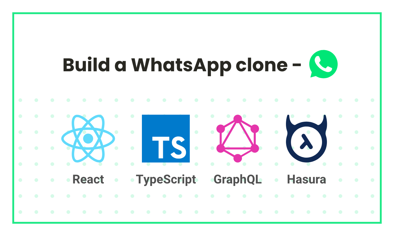 Building a WhatsApp Clone with GraphQL, React Hooks and TypeScript