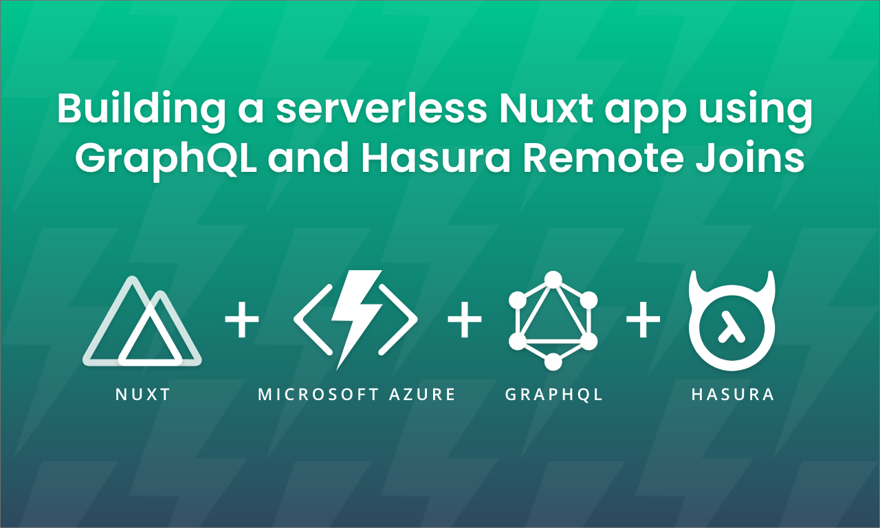 Building a serverless Nuxt app using GraphQL and Hasura Remote Joins