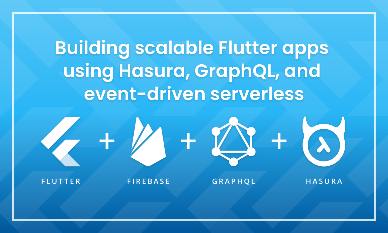 Building scalable Flutter apps using GraphQL, Hasura and event-driven serverless, Part 3 - building the Flutter client