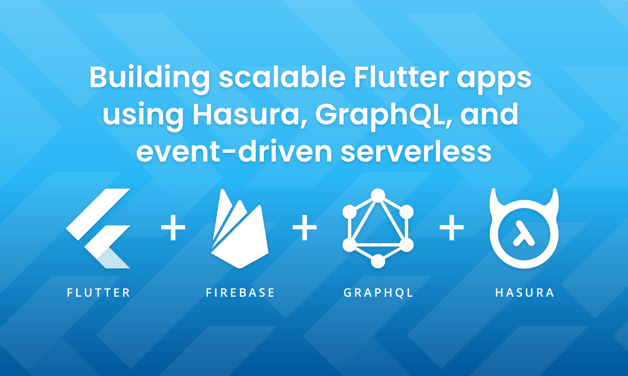 Build scalable Flutter apps using GraphQL, Hasura