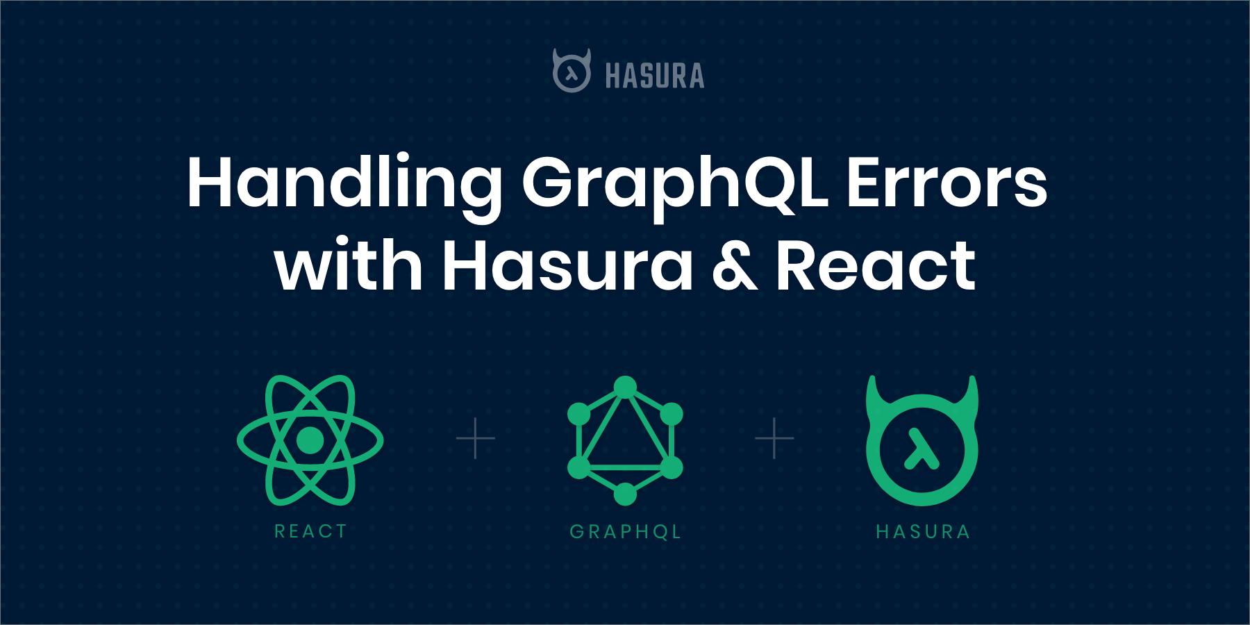 Handling GraphQL Errors with Hasura & React