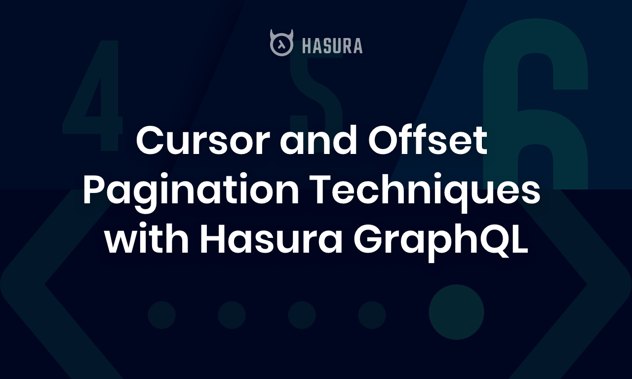 Cursor and Offset Pagination Techniques with Hasura GraphQL
