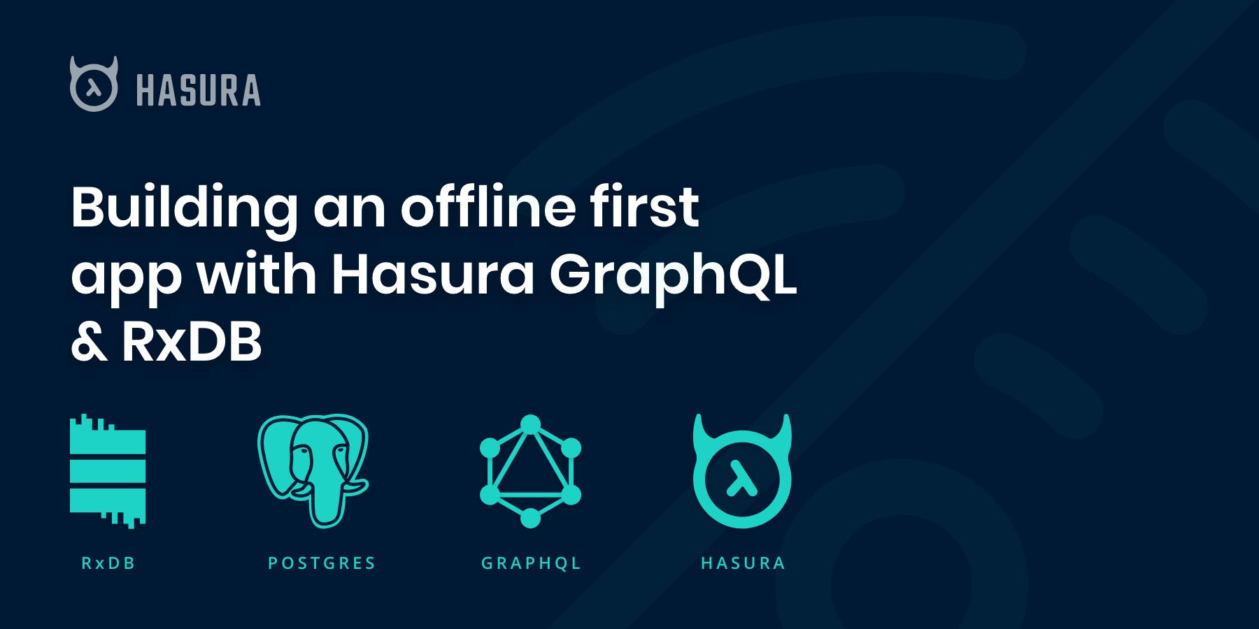 Building an offline first web app with RxDB & Hasura