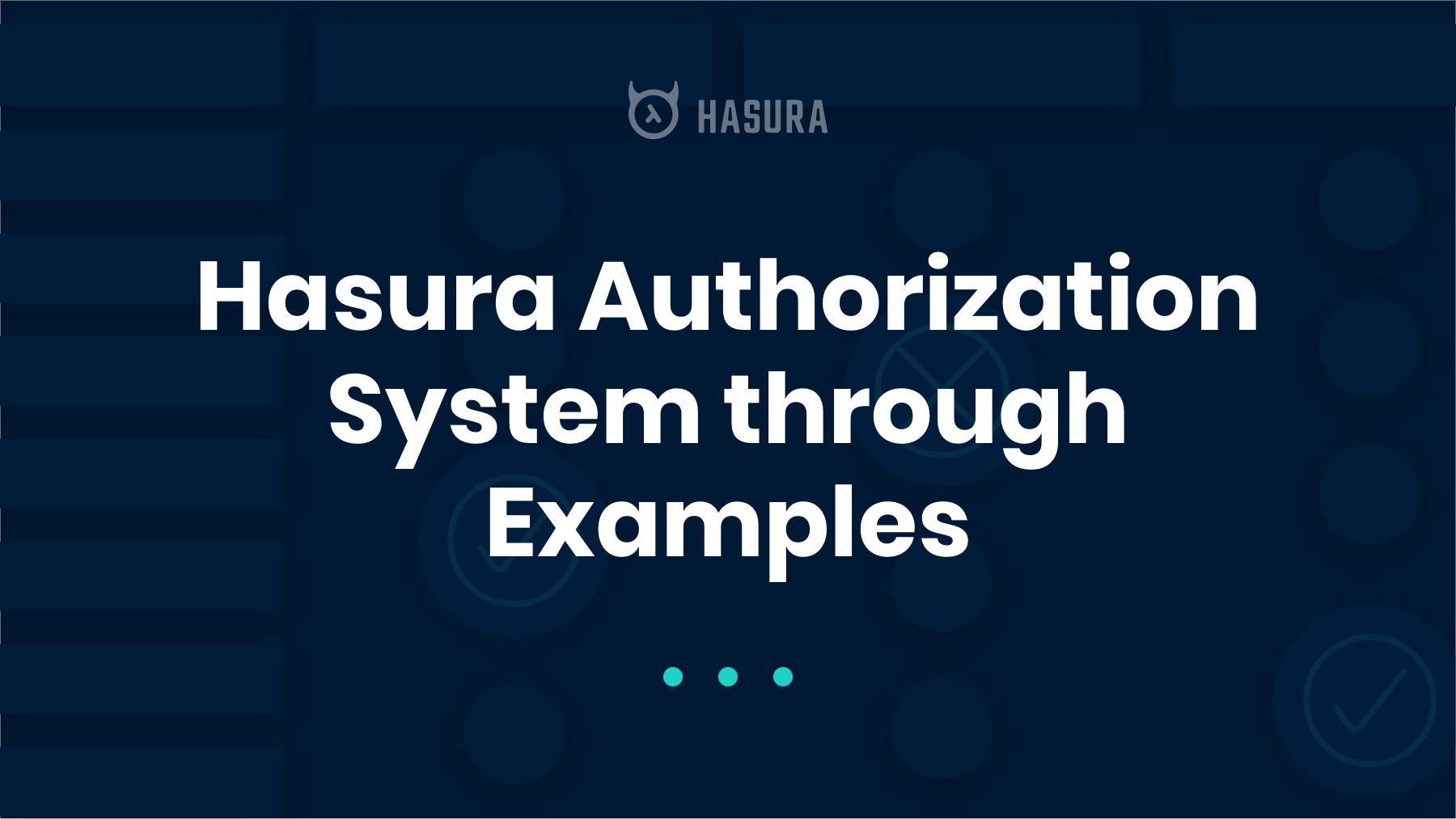 Hasura Authorization System through Examples