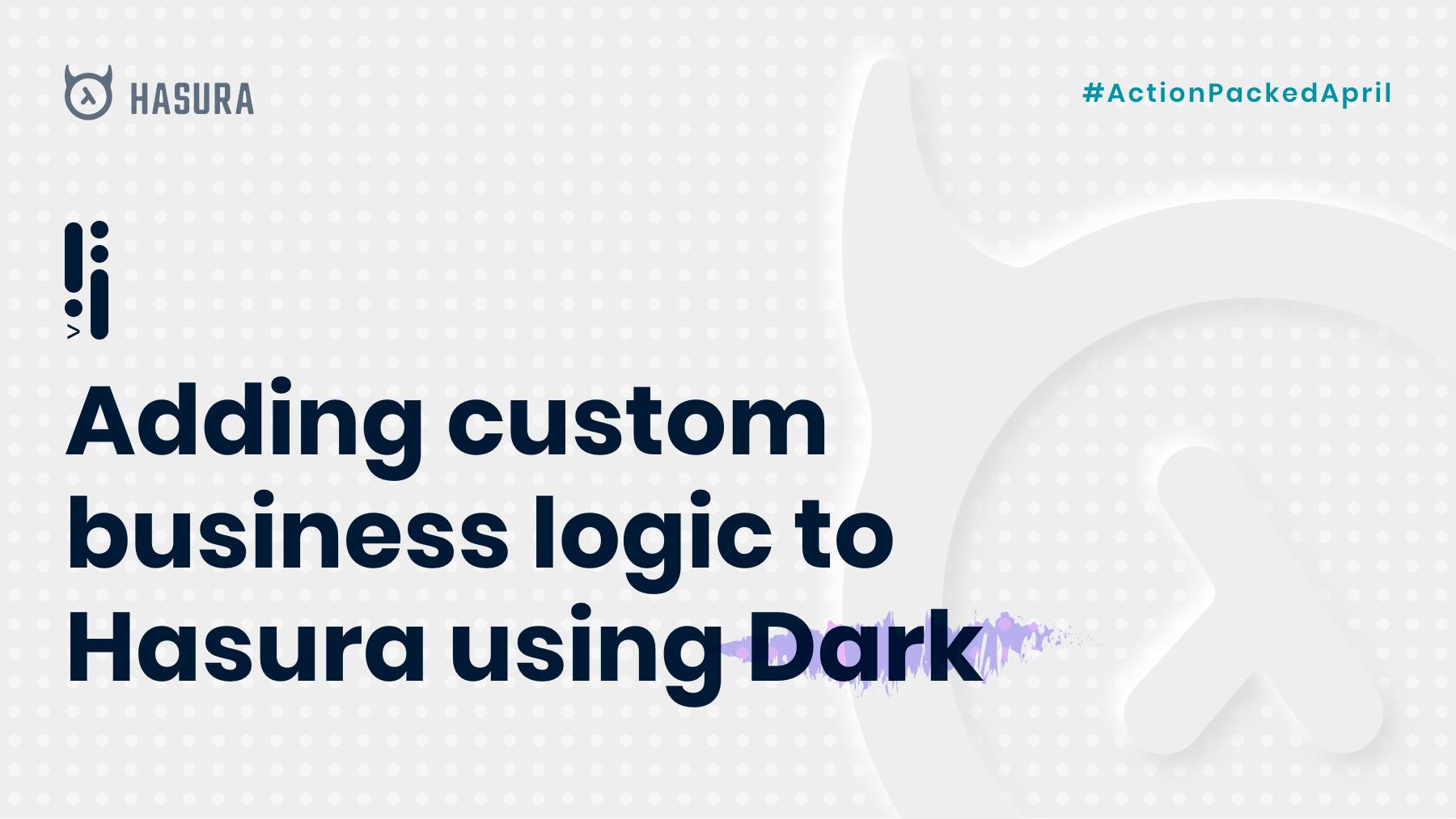 Adding custom business logic to Hasura using Dark