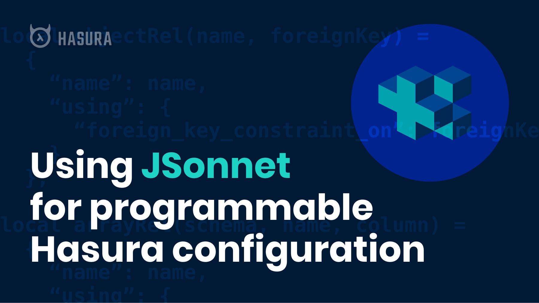 Using JSonnet for programmable Hasura metadata