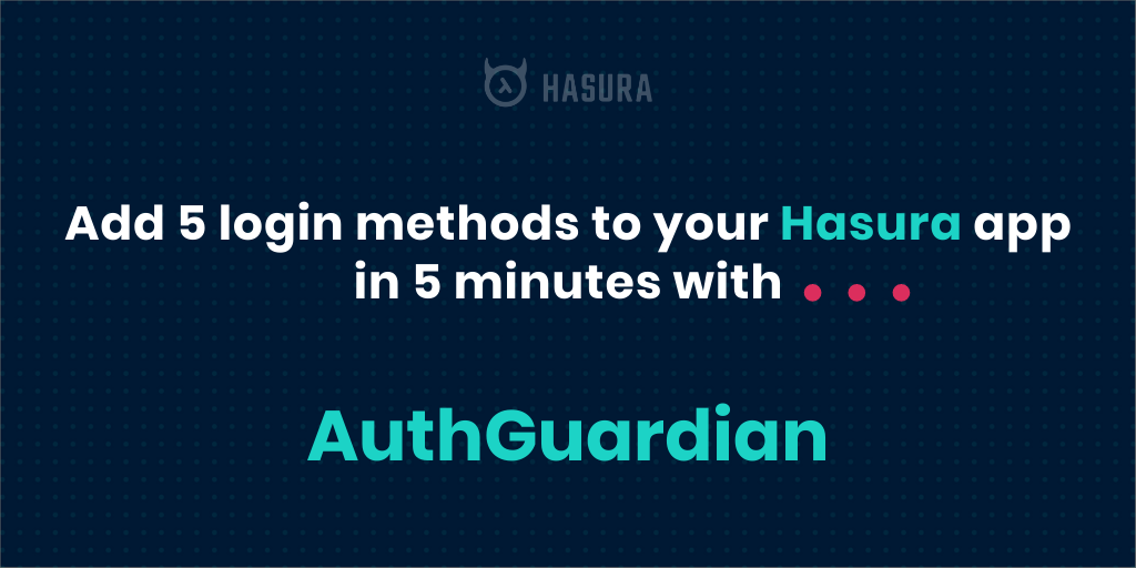 Add 5 login methods to your Hasura app in 5 minutes with OneGraph's AuthGuardian