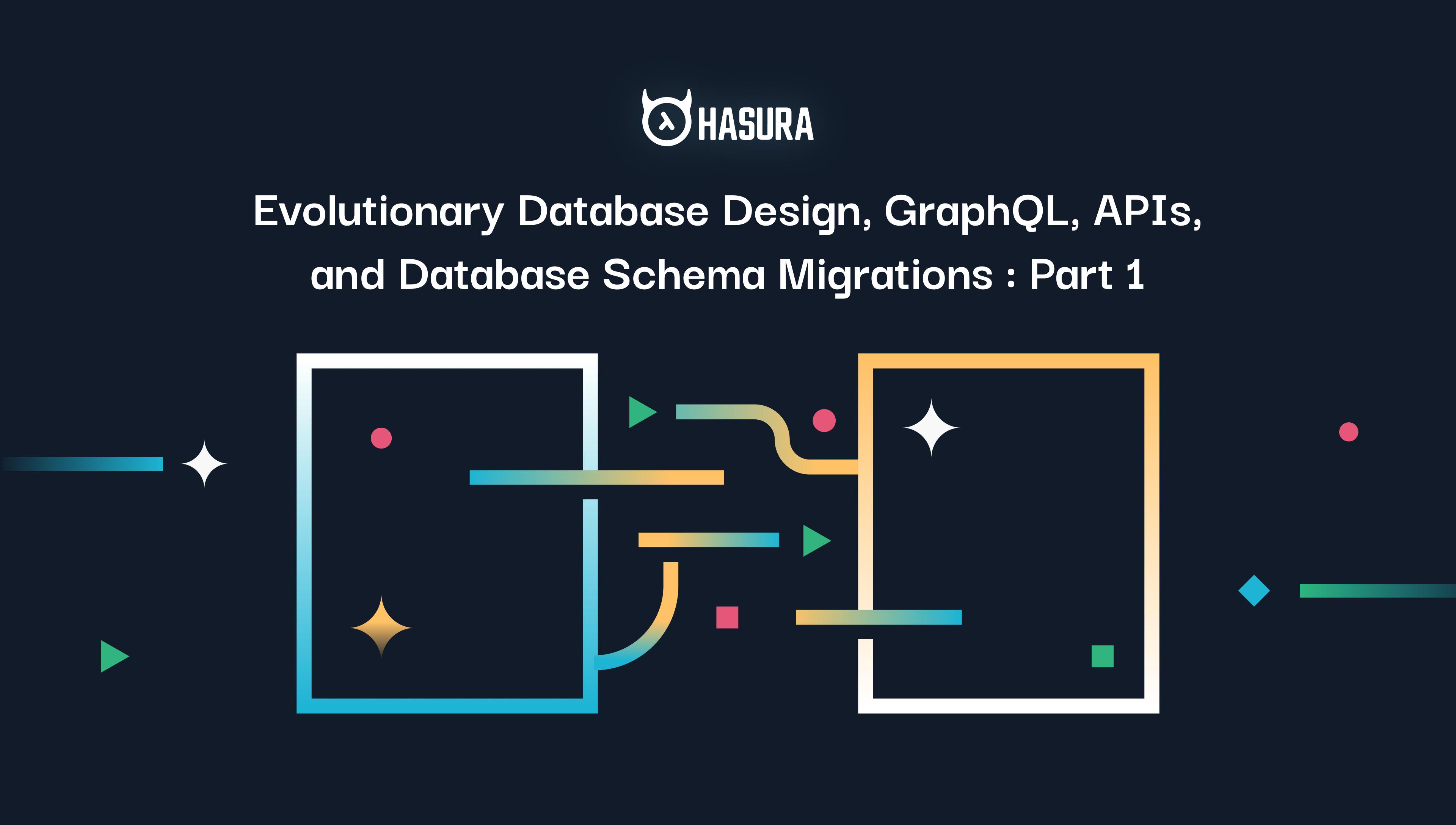 Evolutionary Database Design, GraphQL, APIs, and Database Schema Migrations