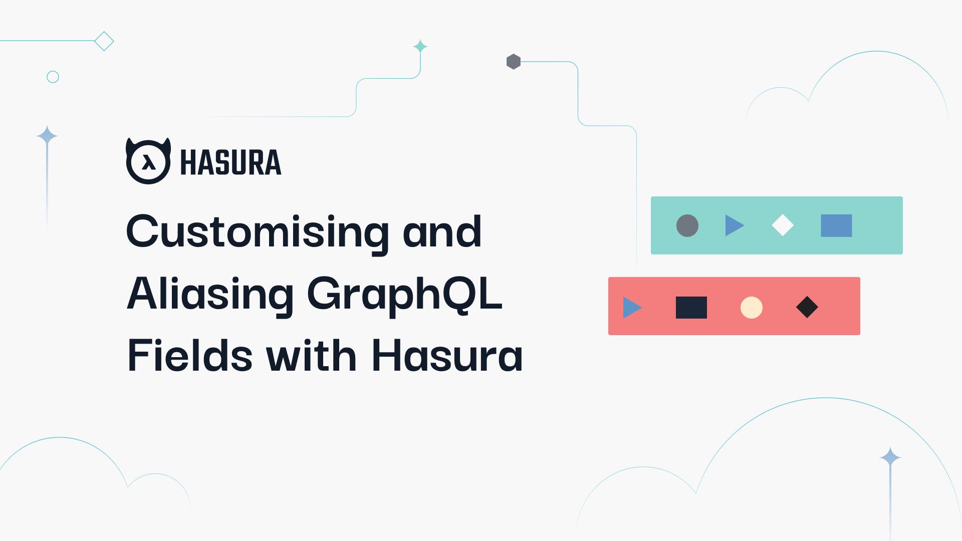 Customising and Aliasing GraphQL Fields with Hasura