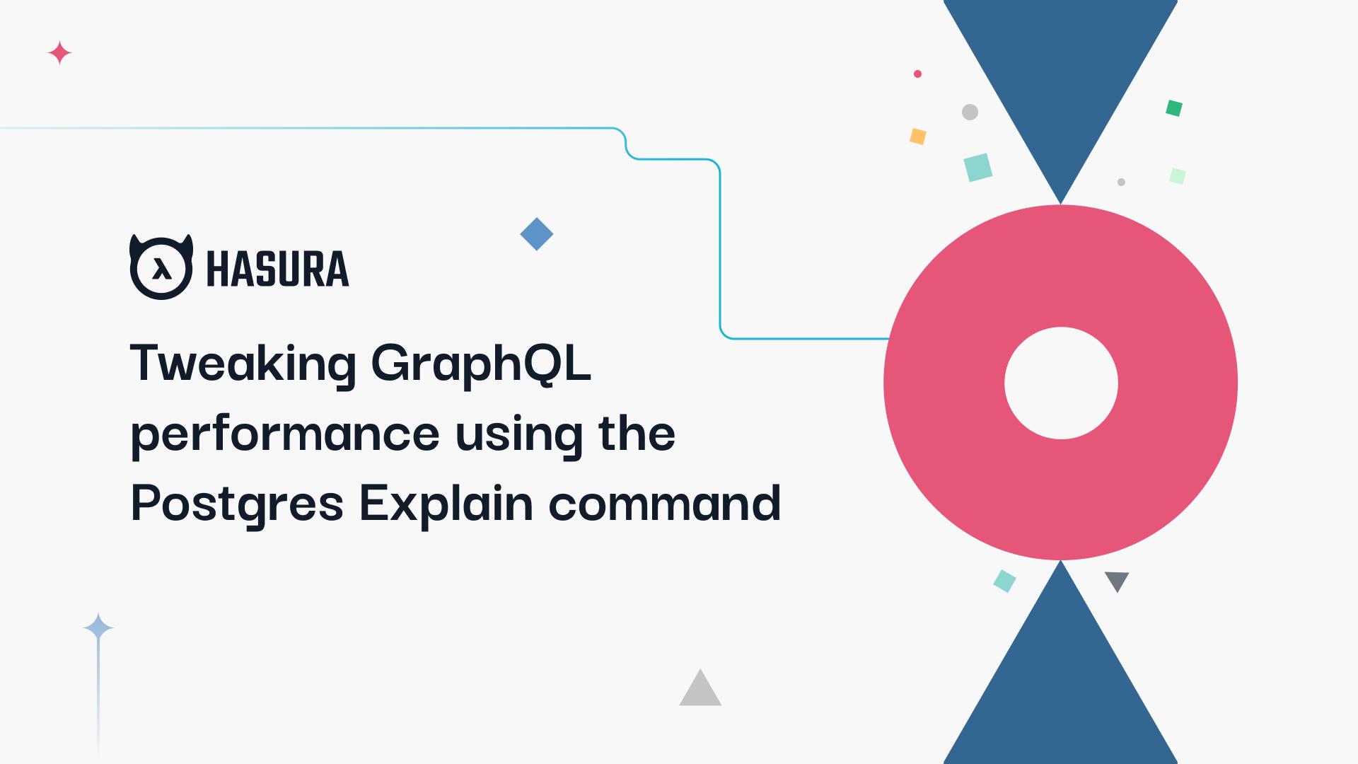 Tweaking GraphQL performance using Postgres' Explain command