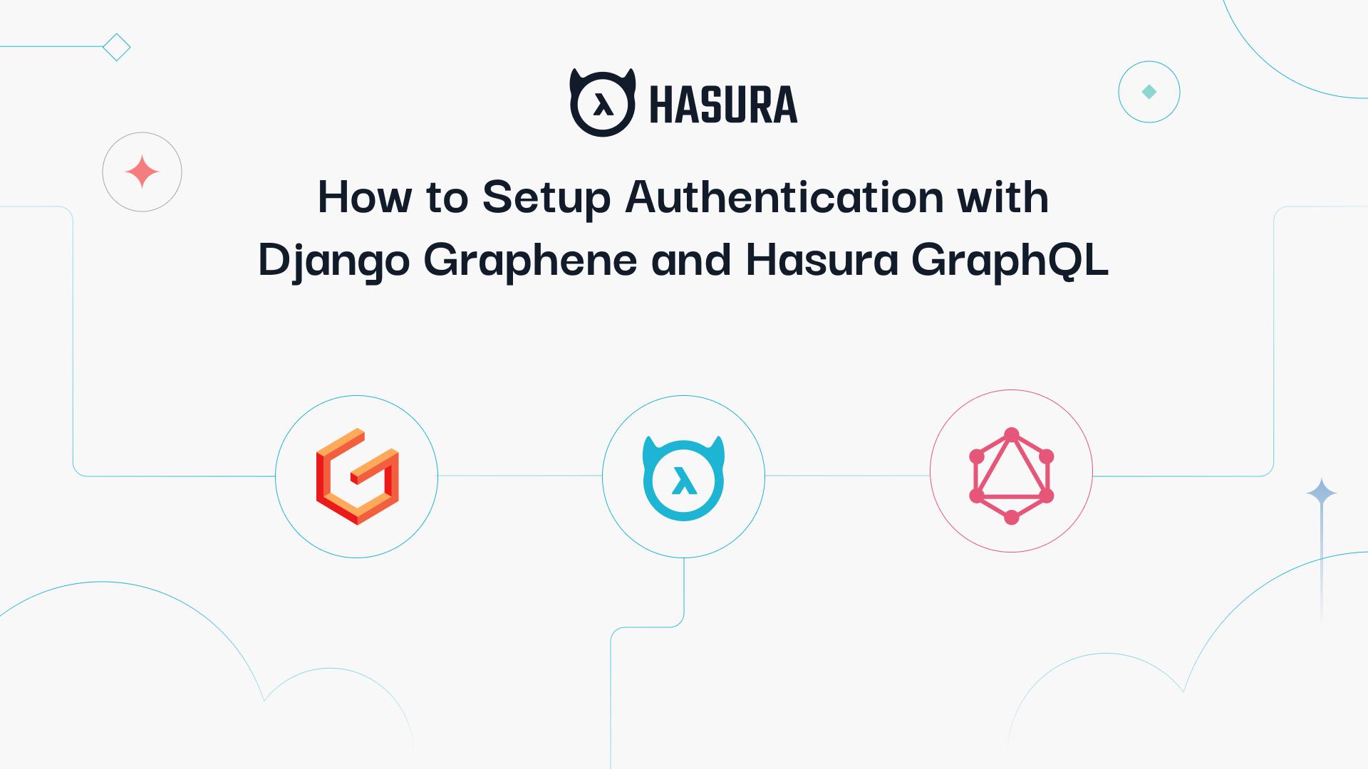 How to Setup Authentication with Django Graphene and Hasura GraphQL