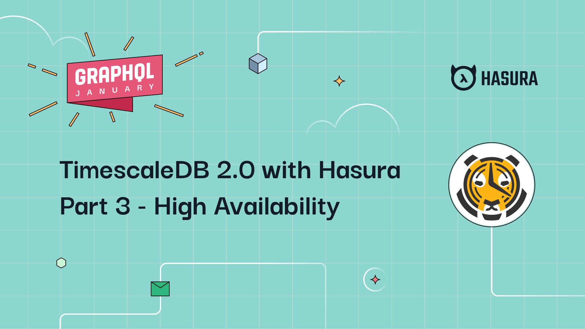 TimescaleDB 2.0 with Hasura Part 3 - High Availability