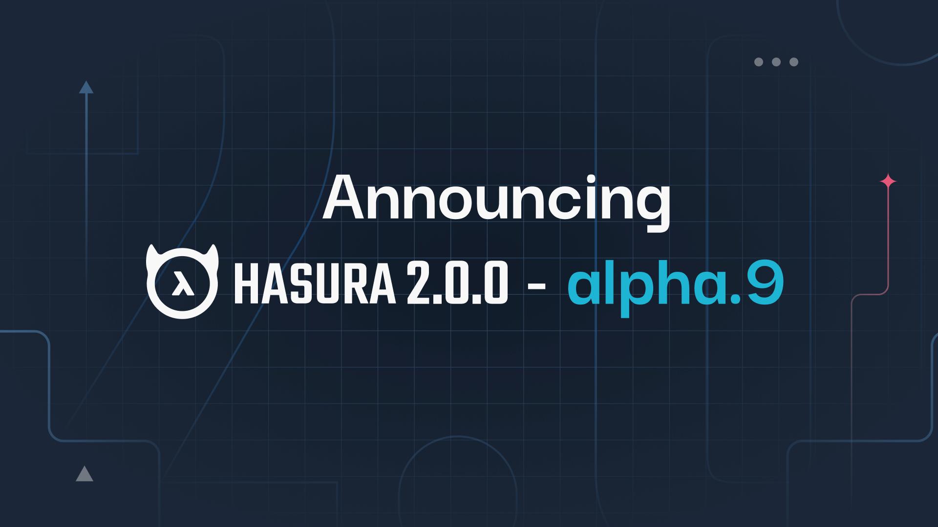 Announcing Hasura 2.0.0-alpha.9