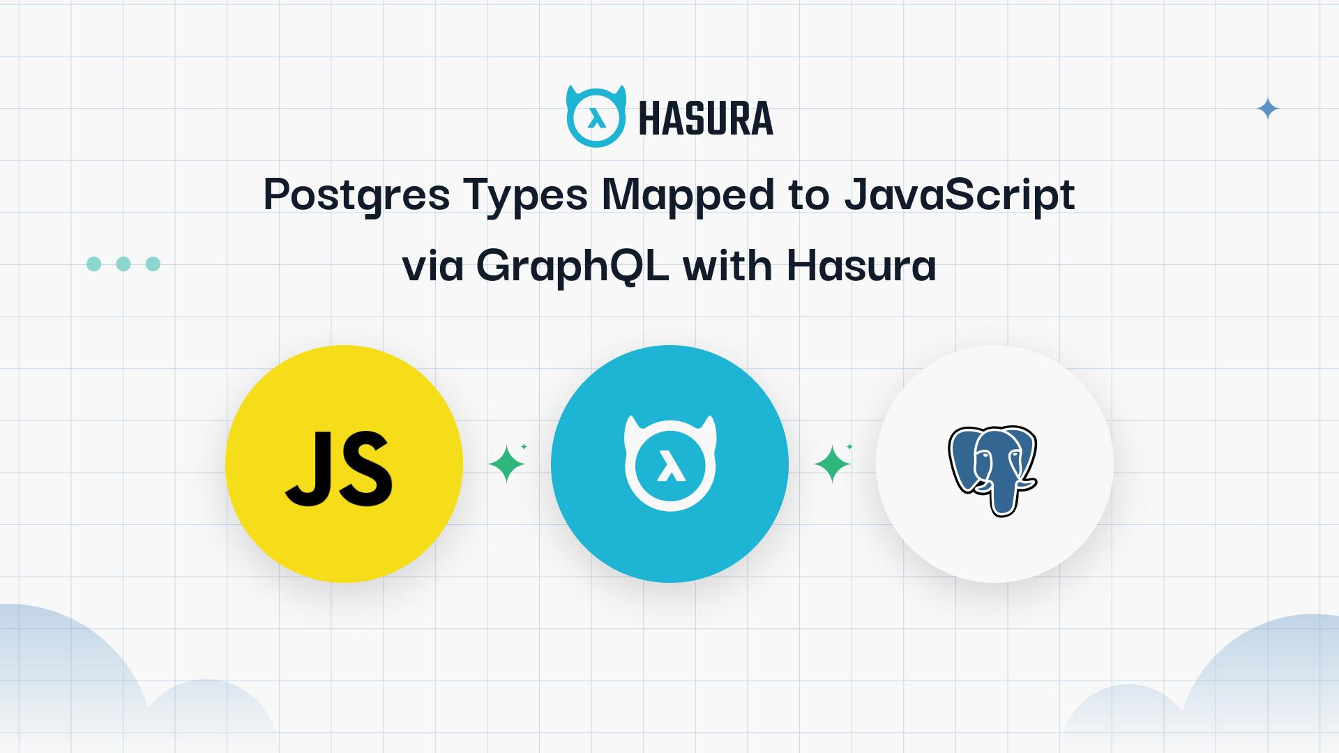 Postgres Types Mapped to JavaScript via GraphQL with Hasura
