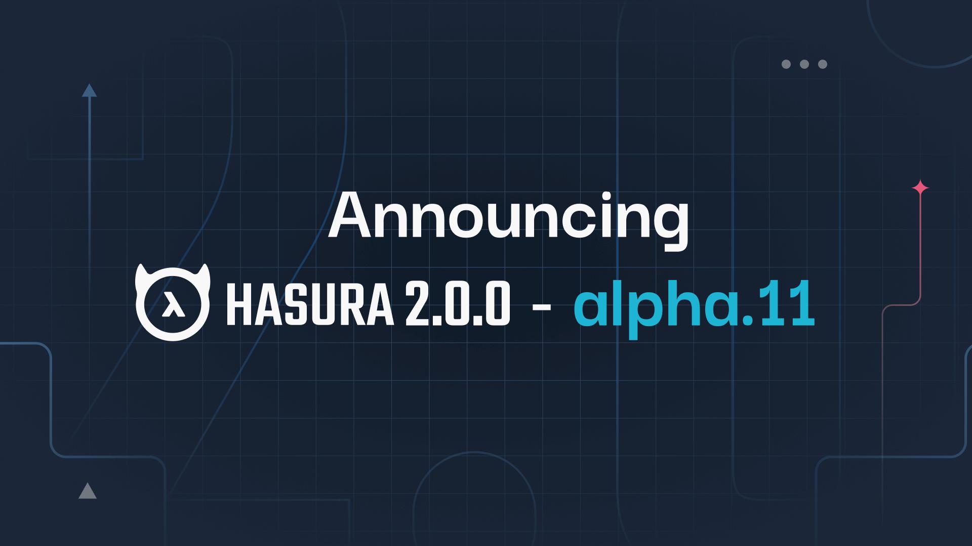 Announcing Hasura 2.0.0-alpha.11