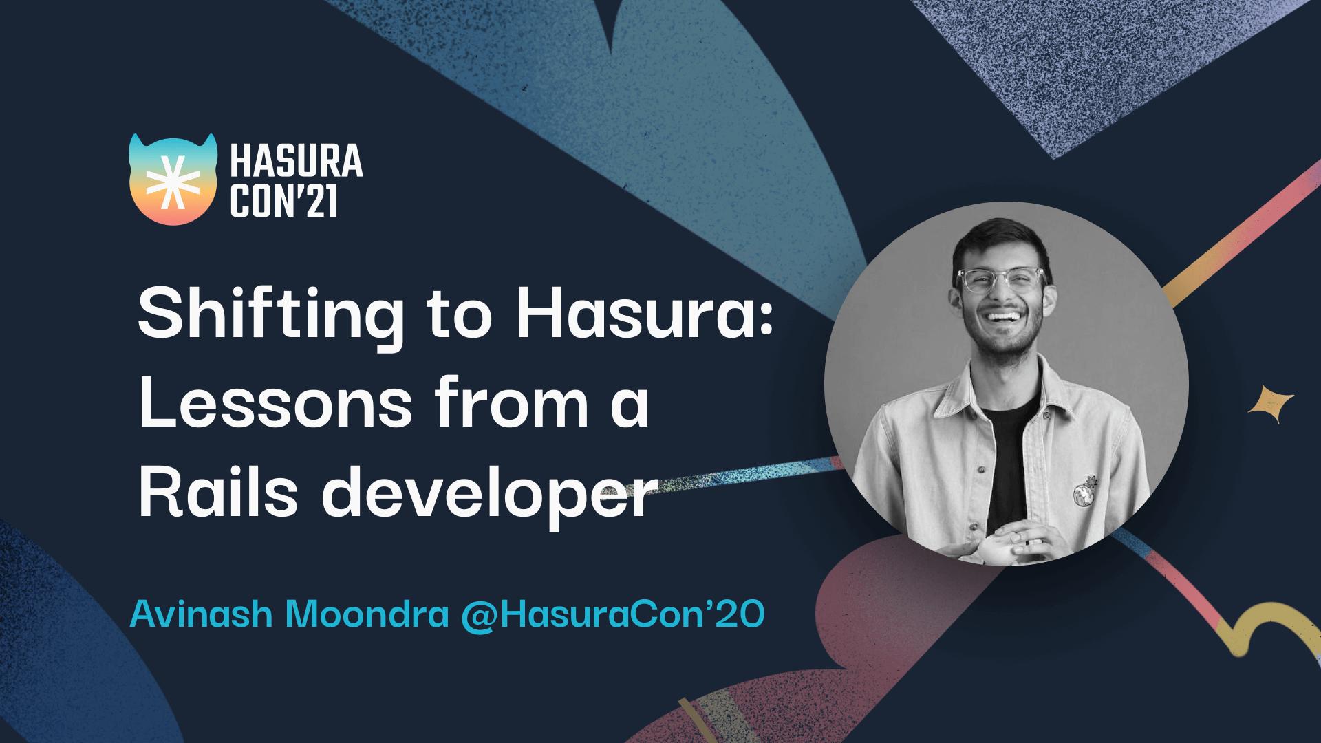 Shifting to Hasura: Lessons from a Rails developer by Avinash Moondra @HasuraCon'20