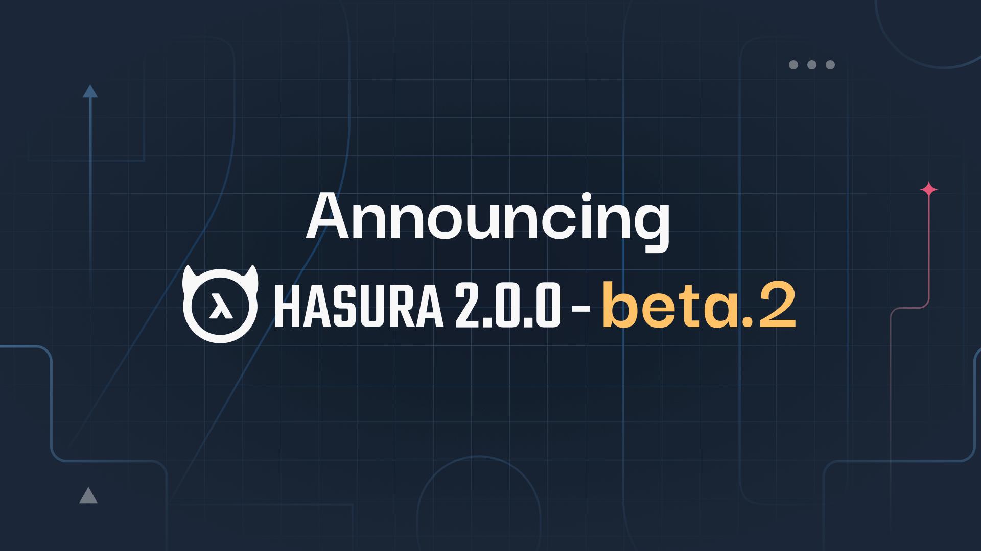 Announcing Hasura 2.0.0-beta.2