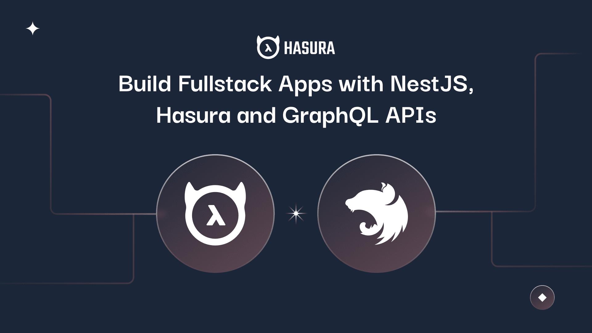 Build Fullstack Apps with NestJS, Hasura, and GraphQL APIs