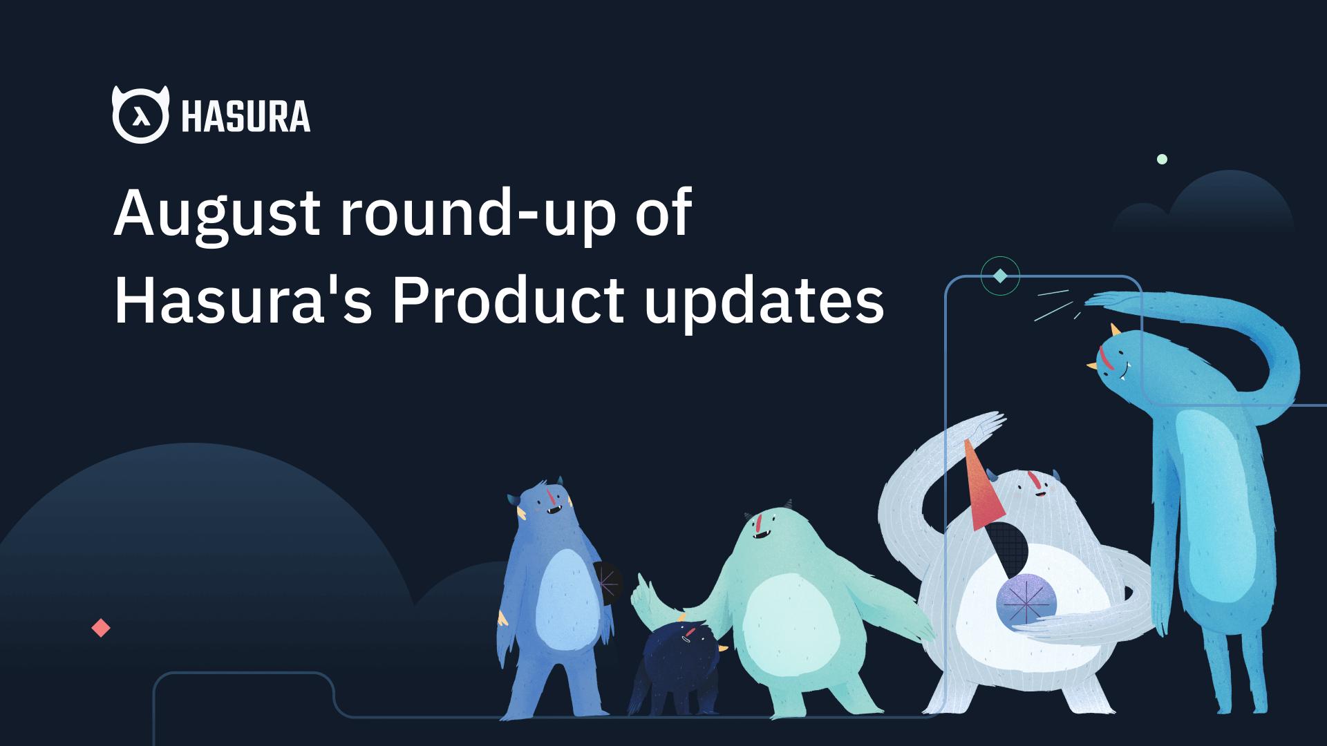 Hasura Product Updates: August Round-up