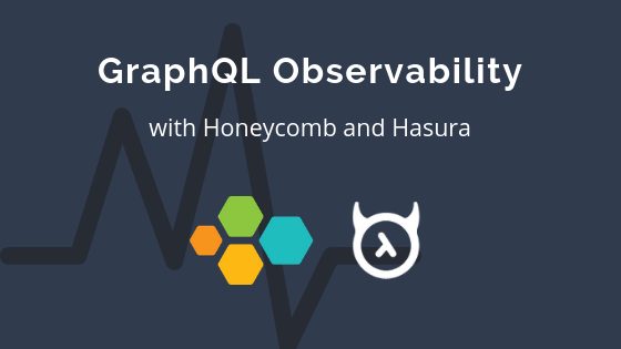 GraphQL Observability with Hasura GraphQL Engine and Honeycomb