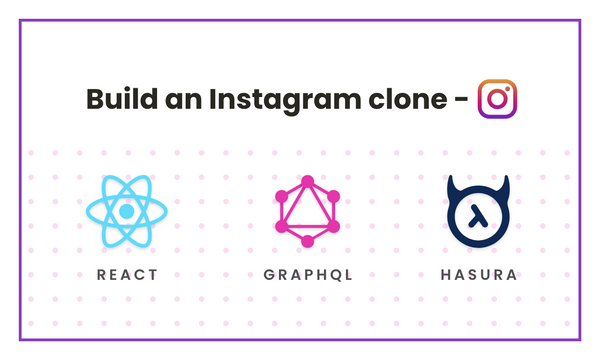 Building a Instagram clone in React with GraphQL and Hasura - Part I