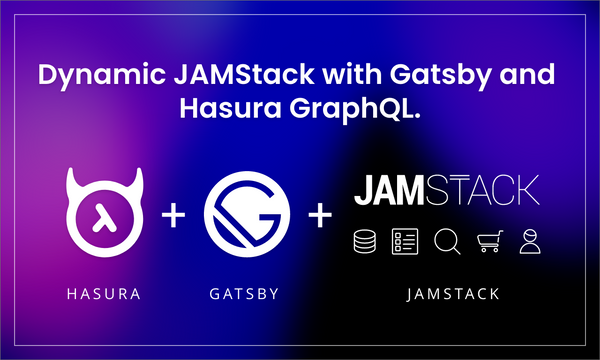 Dynamic JAMStack with Gatsby and Hasura GraphQL
