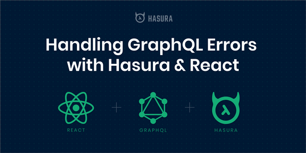 Handling GraphQL Errors with Hasura & React