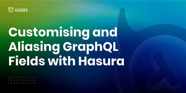 Customising and Aliasing GraphQL Fields with Hasura