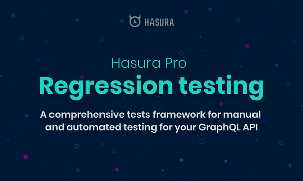 Hasura Pro: Regression testing for your GraphQL API