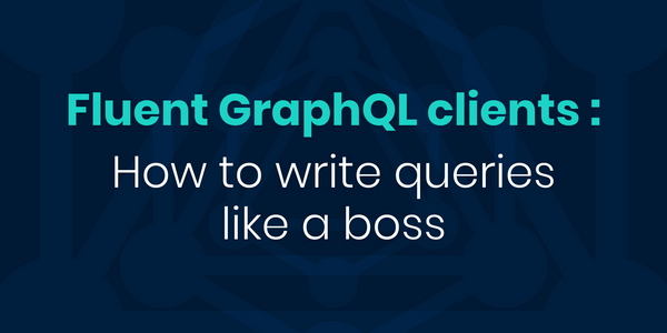 Fluent GraphQL clients: how to write queries like a boss