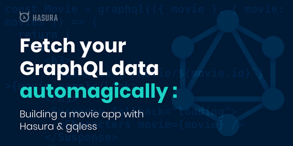 Fetch your GraphQL data automagically: Building a movie app with Hasura & gqless