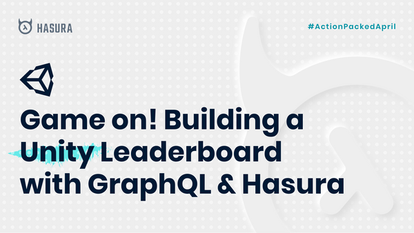 Game on! Building a Unity Leaderboard with GraphQL & Hasura