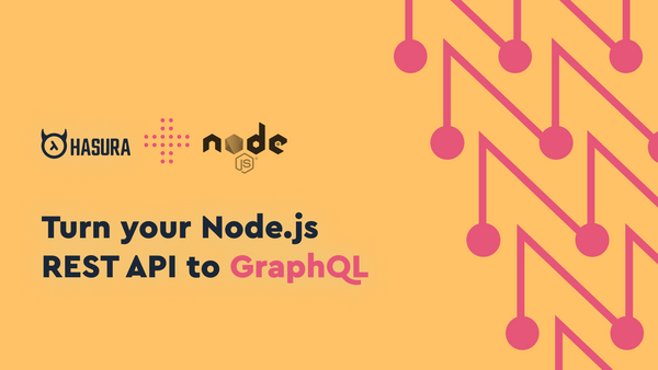Turn your Node.js REST API to GraphQL using Hasura Actions